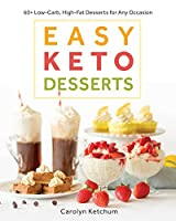 Easy Keto Desserts: 60+ Low-Carb, High-Fat Desserts for Any Occasion