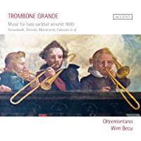 大いなるトロンボーン (Trombone Grande - Music for bass sackbut around 1600 / Frescobaldi, Zielinski, Monteverdi, Cabezon et al. / Oltremontano, Wim Becu) [輸入盤]