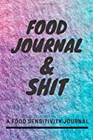 Food Journal and Shit: A 60 Day Guided Food and Fitness Journal Diary Log Notebook to document and record food sensitivity, intolerance and allergy symptoms and exercise for a better healthier You!