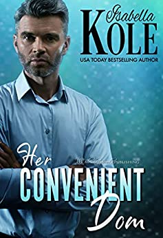 Her Convenient Dom (Dominant Men  Book 2) by [Kole, Isabella]