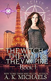 The Witch, The Wolf and The Vampire, Book 1: A Thrilling Paranormal Romance (The Witch The Wolf And The Vampire) by [Michaels, A K]