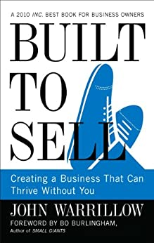Built to Sell: Creating a Business That Can Thrive Without You by [Warrillow, John]