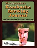 The Complete Kombucha Brewing Journal: essential companion for home brewer to maximize results and consistently make yummy all year long while saving time money Stolemaker Publishing