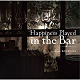 Happiness Played In The Bar -バーで聴く幸せ- compiled by bar bossa