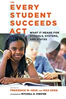 The Every Student Succeeds Act: What It Means for Schools, Systems, and States (Educational Innovations)