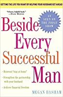 Beside Every Successful Man: Getting the Life You Want By Helping Your Husband Get Ahead