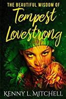 The Beautiful Wisdom of Tempest Lovestrong