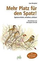Mehr Platz fuer den Spatz!: Spatzen erleben, verstehen, schuetzen. Mit Bauanleitungen fuer Nisthilfen