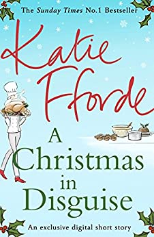 A Christmas in Disguise (A romantic short story perfect for Christmas) by [Fforde, Katie]