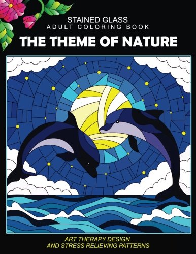 Download Stained Glass Adult Coloring Book: The Theme of Nature Animal, Bird, Dolphin, Flower, Landscape for All Age 154518433X