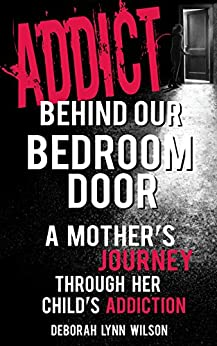 Addict Behind Our Bedroom Door: A Mother's Journey Through Her Child's Addcition: Love, Fear, Struggle and Hope by [Wilson, D. L.]