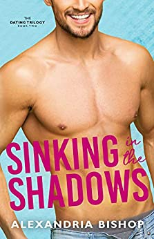 Sinking in the Shadows: An Enemies to Lovers Trilogy (Dating Series Book 2) by [Bishop, Alexandria]