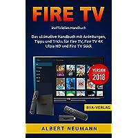 FIRE TV: Das ultimative Handbuch mit Anleitungen, Tipps und Tricks für Fire TV, Fire TV 4K Ultra HD und Fire TV Stick - Version 2018 (German Edition)