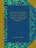 Histoire Des Quarante Fauteuils De L'académie Française: Depuis La Fondation Jusqu'a Nos Jours, 1635-1855, Volume 2