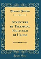 Avventure Di Telemaco, Figliuolo Di Ulisse (Classic Reprint)
