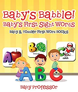 Baby's Babble! Baby's First Sight Words. - Baby & Toddler First Word Books by [Professor, Baby]