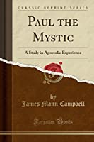 Paul the Mystic: A Study in Apostolic Experience (Classic Reprint)