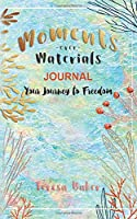 Moments Over Materials Journal: A Journey To Freedom