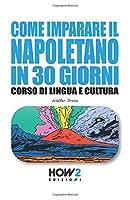COME IMPARARE IL NAPOLETANO IN 30 GIORNI: Corso di Lingua e Cultura (HOW2 Edizioni)