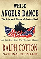 While Angels Dance (Life and Times of Jeston Nash)
