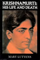 Krishnamurti: His Life and Death