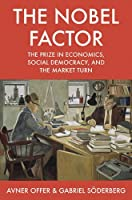 The Nobel Factor: The Prize in Economics, Social Democracy, and the Market Turn by Avner Offer Gabriel S絶??derberg(2016-10-04)