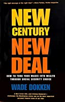 New Century, New Deal: How to Turn Your Wages into Wealth Through Social Security Choice