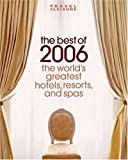 Travel + Leisure's The Best of 2006: The Year's Greatest Hotels, Resorts, and Spas