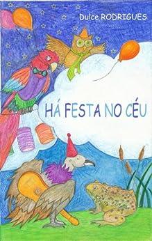 Há Festa no Céu: Uma colorida peça de teatro que trará o arco-íris ao nosso quotidiano (Portuguese Edition) by [Rodrigues, Dulce]
