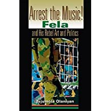 Arrest the Music!: Fela and His Rebel Art and Politics (African Expressive Cultures) (English Edition)