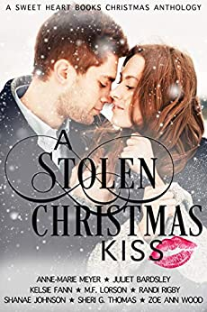 A Stolen Christmas Kiss: Eight Feel Good Sweet Christmas Romances (A Sweet Heart Books Christmas Anthology) by [Meyer, Anne-Marie, Bardsley, Juliet, Fann, Kelsie, Lorson, M.F., Rigby, Randi, Johnson, Shanae, Thomas, Sheri G., Wood, Zoe Ann]