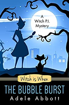 Witch is When The Bubble Burst (A Witch P.I. Mystery Book 5) by [Abbott, Adele]