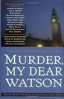 Murder, My Dear Watson: New Tales of Sherlock Holmes