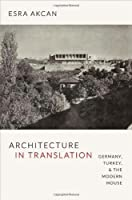 Architecture in Translation: Germany, Turkey, & the Modern House
