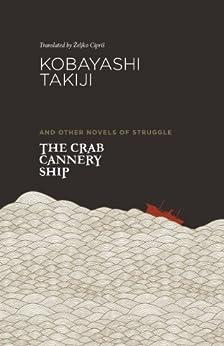 The Crab Cannery Ship: and Other Novels of Struggle by [Kobayashi Takiji]