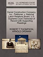 Daniel Construction Company, Inc., Petitioner, V. National Labor Relations Board. U.S. Supreme Court Transcript of Record with Supporting Pleadings