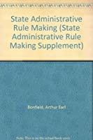 State Administrative Rule Making (STATE ADMINISTRATIVE RULE MAKING SUPPLEMENT)