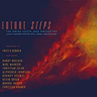 Future Steps: Live at Jazzaar Festival 2014 by Swiss Youth Jazz Orchestra (2013-05-03)