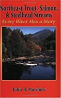 Northeast Trout, Salmon, and Steelhead Streams: Every River Has a Story
