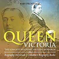Queen Victoria: The Longest Reigning English Monarch - Biography 3rd Grade Children's Biography Books