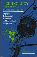 Technology and National Competitiveness: Oligopoly, Technological Innovation, and International Competition