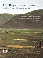 The Royal Palace Institution in the First Millennium Bc: Regional Development and Cultural Interchange Between East and West (Monographs of the Danish Institute at Athens, 4)