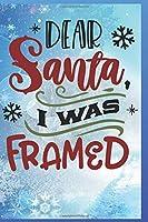 Dear Santa, I Was Framed: Fun Gift Christmas Notebook and Holiday Card Alternative / Journal / Diary