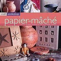 Papier-Mache: the art of papier sculpture in over 25 beautiful projects (Craft Workshop)