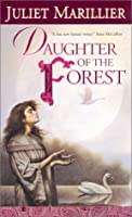 Daughter of the Forest (Sevenwaters Trilogy, Book 1)