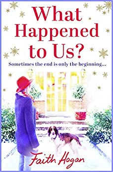 What Happened to Us?: An emotional, heartwarming story of love and friendship perfect for Christmas reading by [Hogan, Faith]