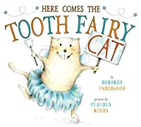 Here Comes the Tooth Fairy Cat by Deborah Underwood(2015-05-19)