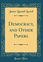 Democracy, and Other Papers (Classic Reprint)