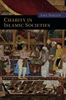Charity in Islamic Societies (Themes in Islamic History)