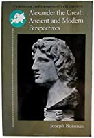 Alexander the Great Ancient an Modern Perspectives (Problems in European Civilization Series)
